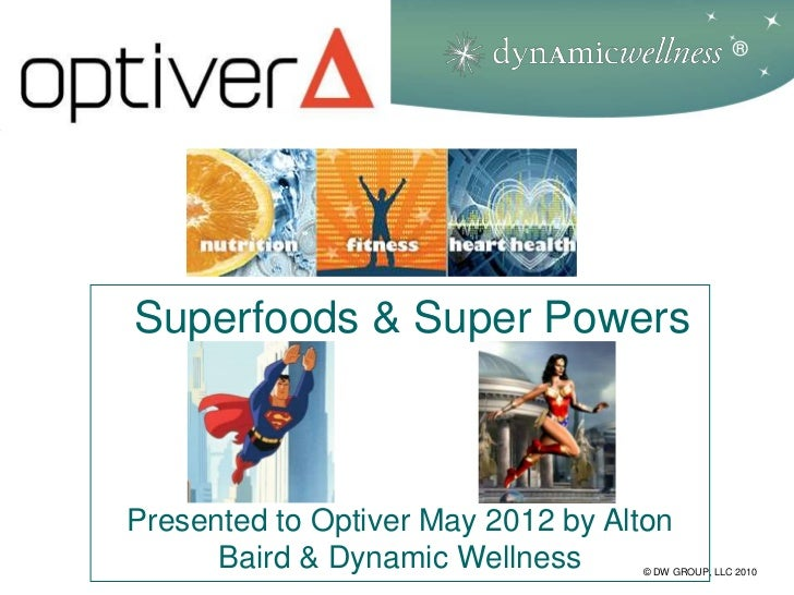 ®Superfoods & Super PowersPresented to Optiver May 2012 by Alton      Baird & Dynamic Wellness     © DW GROUP, LLC 2010