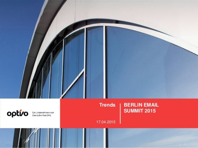 BERLIN EMAIL SUMMIT 2015 Trends 17.04.2015