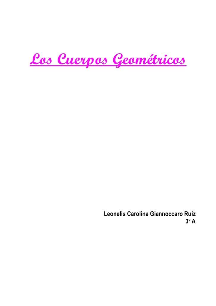 Los Cuerpos Geométricos          Leonelis Carolina Giannoccaro Ruiz                                        3º A