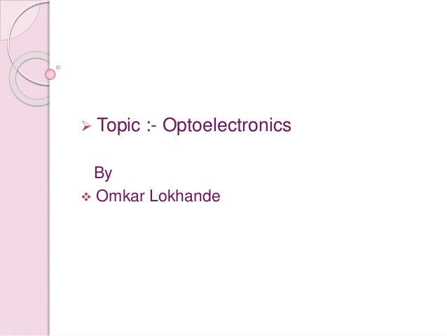  Topic :- Optoelectronics By  Omkar Lokhande