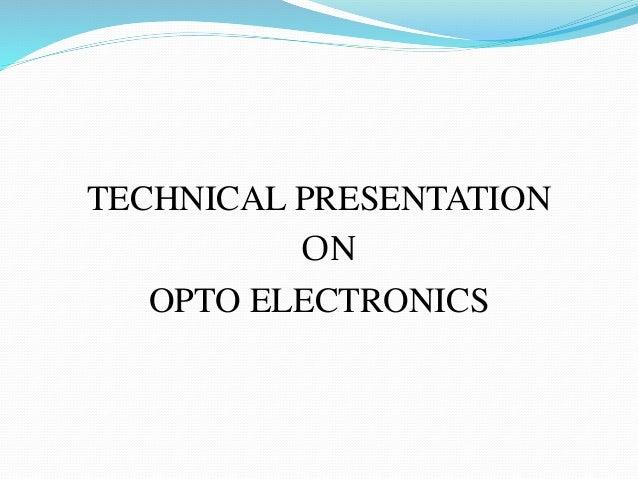 TECHNICAL PRESENTATION ON OPTO ELECTRONICS