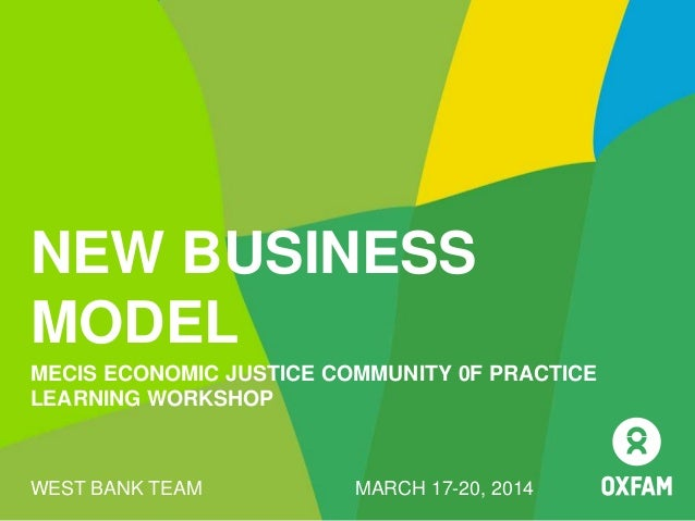 NEW BUSINESS MODEL MECIS ECONOMIC JUSTICE COMMUNITY 0F PRACTICE LEARNING WORKSHOP WEST BANK TEAM MARCH 17-20, 2014