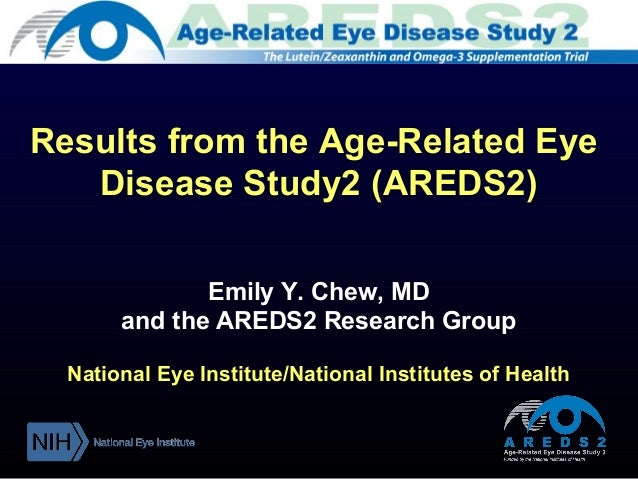 Results from the Age-Related Eye Disease Study2 (AREDS2) Emily Y. Chew, MD and the AREDS2 Research Group National Eye Inst...
