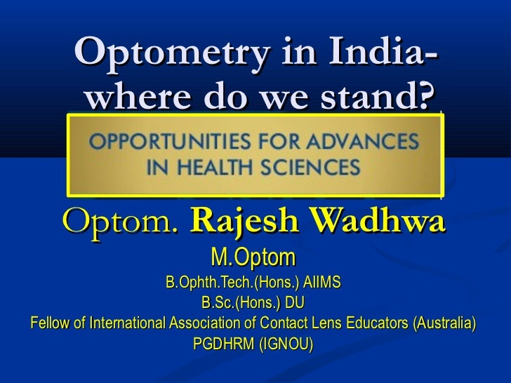Optometry in India-      where do we stand?     Optom. Rajesh Wadhwa                             M.Optom                  ...
