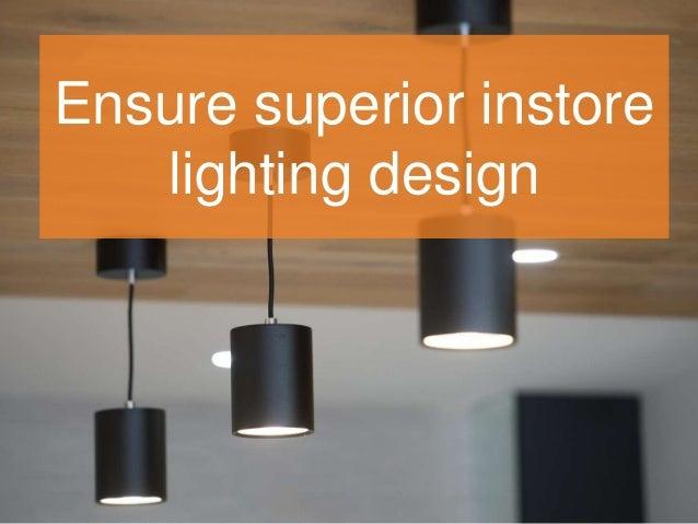 Ensure superior instore lighting design