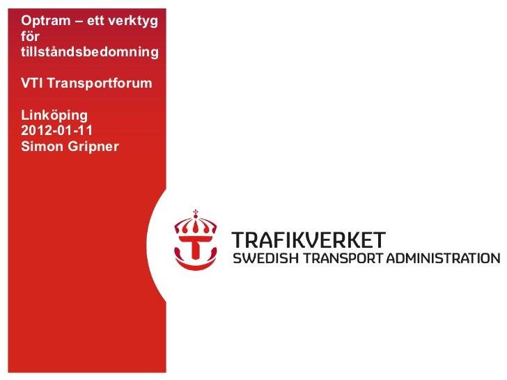 Optram – ett verktyg för tillståndsbedomning VTI Transportforum Linköping 2012-01-11 Simon Gripner