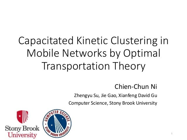 Capacitated Kinetic Clustering in Mobile Networks by Optimal Transportation Theory Chien-Chun Ni Zhengyu Su, Jie Gao, Xian...