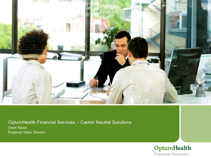 OptumHealth Financial Services – Carrier Neutral Solutions  Dean Kissel Regional Sales Director