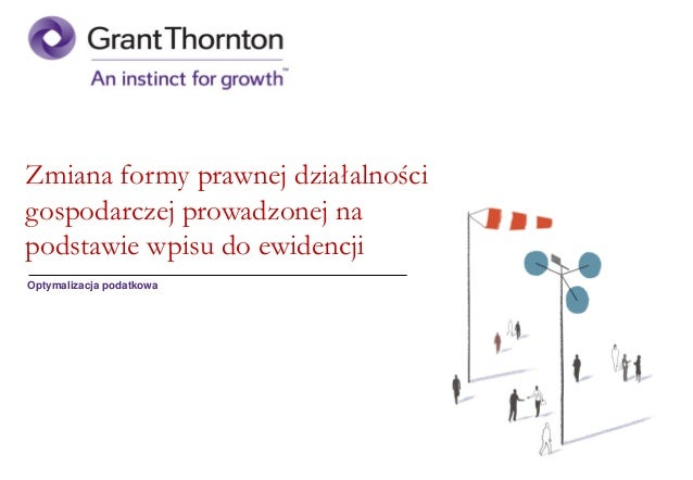 Zmiana formy prawnej działalnościgospodarczej prowadzonej napodstawie wpisu do ewidencjiOptymalizacja podatkowa