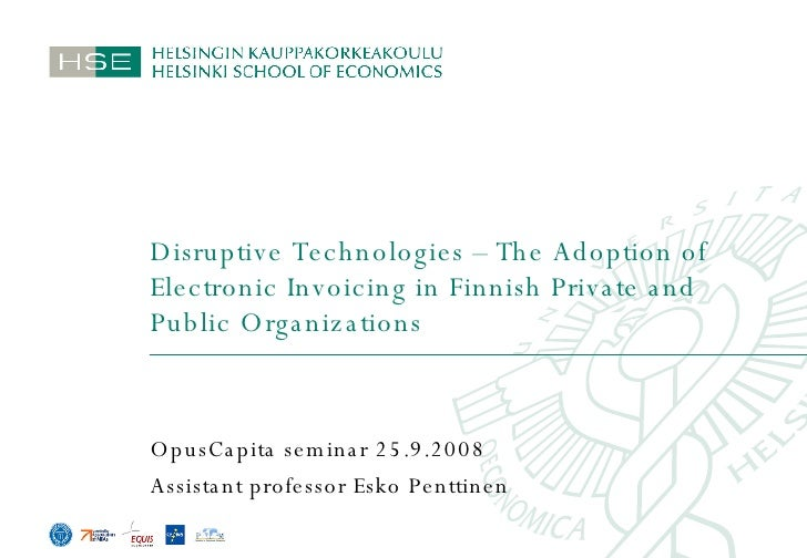 Disruptive Technologies – The Adoption of Electronic Invoicing in Finnish Private and Public Organizations OpusCapita semi...