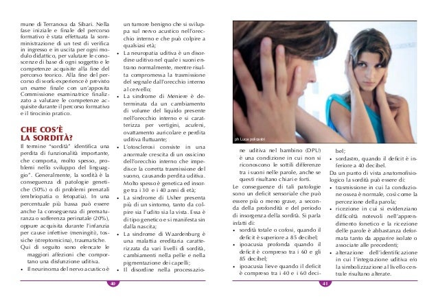 42 43 QUALI CONSEGUENZE La comparsa di una sordità pro- fonda fin dalla nascita priva il sog- getto di una fonte di inform...