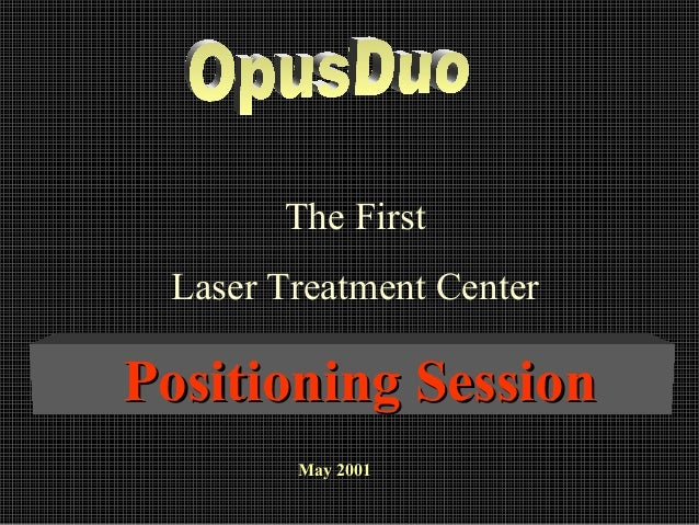 The First Laser Treatment Center  Positioning Session May 2001