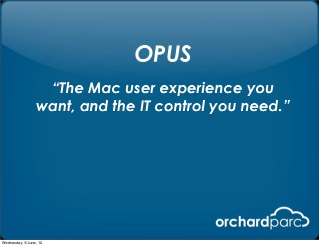 "OPUS                  ""The Mac user experience you                 want, and the IT control you need.""Wednesday, 6 June, 12"