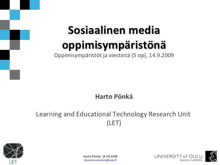 Sosiaalinen media oppimisympäristönä Oppimisympäristöt ja viestintä (5 op), 14.9.2009 Harto Pönkä Learning and Educational...