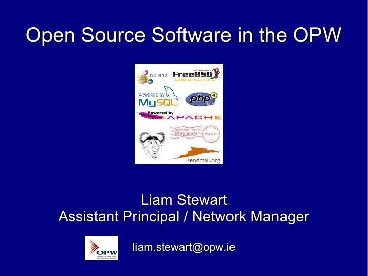 Open Source Software in the OPW                Liam Stewart   Assistant Principal / Network Manager             liam.stewa...