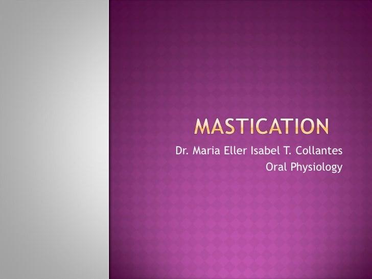 Dr. Maria Eller Isabel T. Collantes Oral Physiology