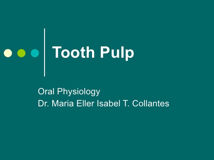 Tooth Pulp Oral Physiology Dr. Maria Eller Isabel T. Collantes