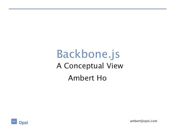 Backbone.jsA Conceptual View  Ambert Ho                     ambert@opzi.com