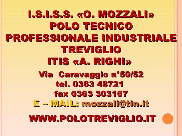 I.S.I.S.S. «O. MOZZALI» POLO TECNICO PROFESSIONALE INDUSTRIALE TREVIGLIO ITIS «A. RIGHI»  Via  Caravaggio n°50/52 tel. 036...