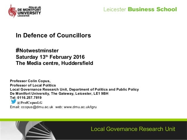 Local Governance Research Unit In Defence of Councillors #Notwestminster Saturday 13th February 2016 The Media centre, Hud...