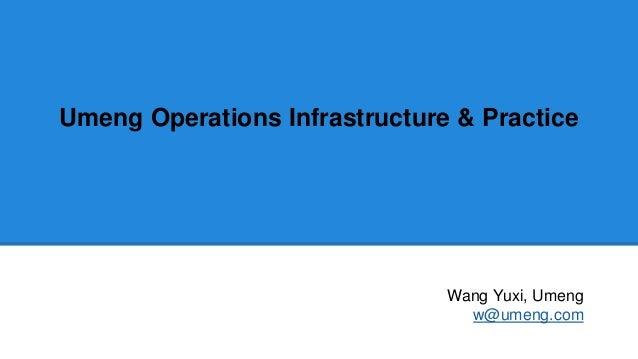 Umeng Operations Infrastructure & Practice Wang Yuxi, Umeng w@umeng.com