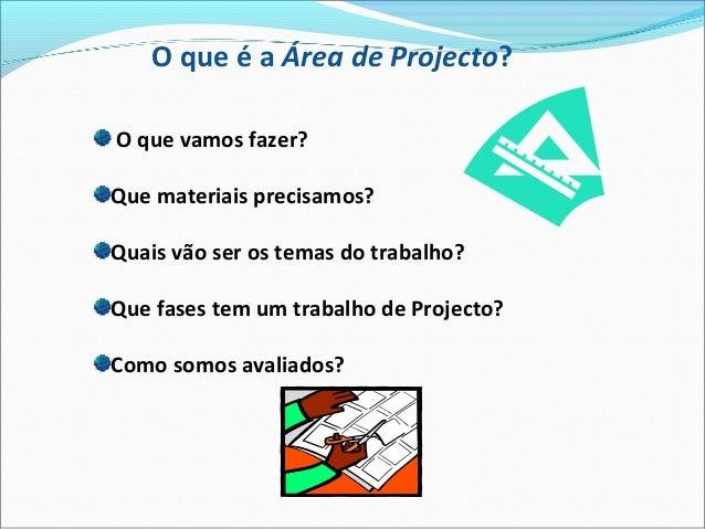 O que é a Área de Projecto? O que vamos fazer? Que materiais precisamos? Quais vão ser os temas do trabalho? Que fases tem...