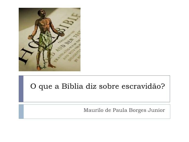 O que a Bíblia diz sobre escravidão?              Maurilo de Paula Borges Junior