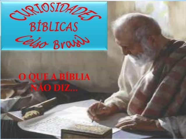 O QUE A BÍBLIA NÃO DIZ...