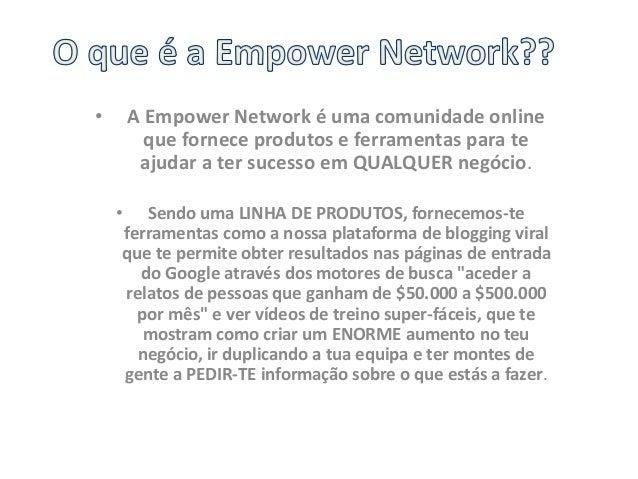 • A Empower Network é uma comunidade online  que fornece produtos e ferramentas para te  ajudar a ter sucesso em QUALQUER ...
