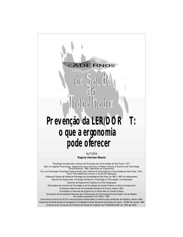 Prevenção da LER/DOR T: o que a ergonomia pode oferecer AUTORA Regina Heloisa Maciel Psicóloga formada pelo Instituto de P...