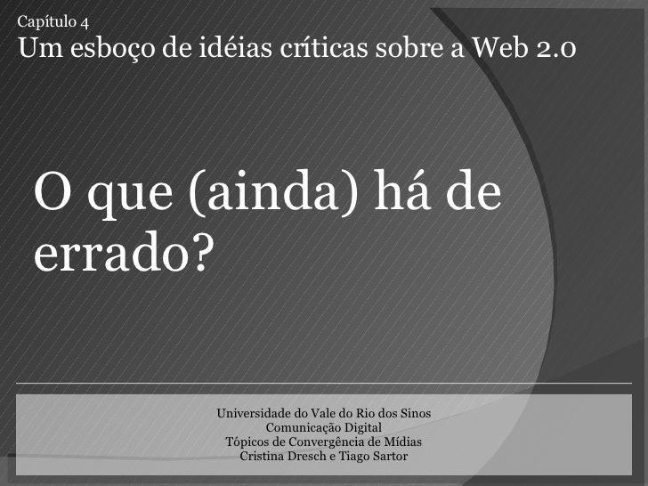 Capítulo 4 Um esboço de idéias críticas sobre a Web 2.0 O que (ainda) há de errado? Universidade do Vale do Rio dos Sinos ...