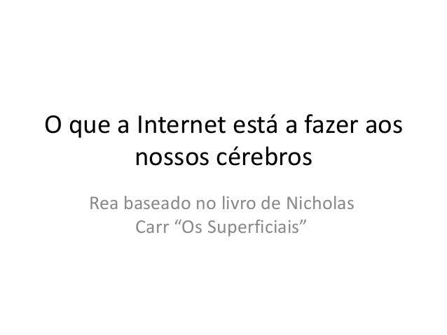 """O que a Internet está a fazer aosnossos cérebrosRea baseado no livro de NicholasCarr """"Os Superficiais"""""""