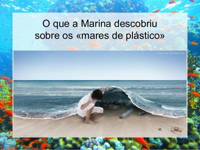 O que a Marina descobriusobre os «mares de plástico»