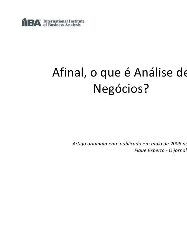 Afinal, o que é Análise de        Negócios?   Artigo originalmente publicado em maio de 2008 na Edição 1 do               ...