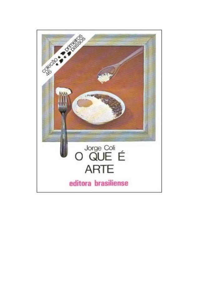 O Que é Arte                               Jorge Coli                   Coleção Primeiros Passos Nº 46COLI, Jorge. O que é...