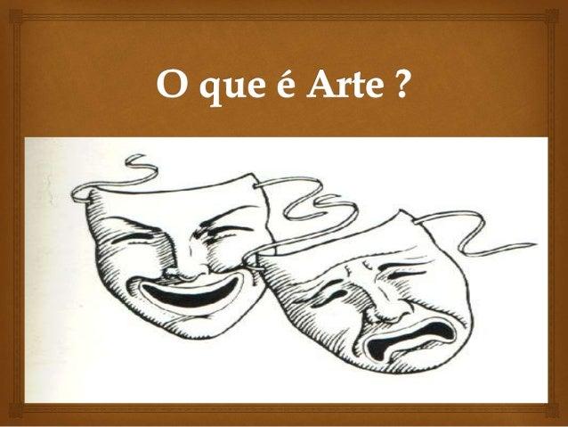  Arte é a atividade humana ligada a manifestações de ordem estética, feita por artistas a partir de percepção, emoções e...