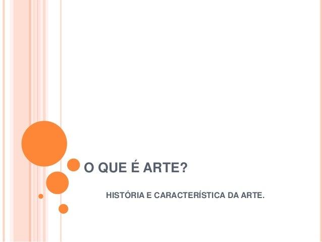 O QUE É ARTE? HISTÓRIA E CARACTERÍSTICA DA ARTE.