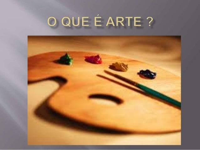  A arte é uma forma de o ser humano expressar suas emoções, sua história e sua cultura através de alguns valores estético...