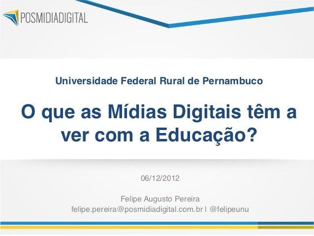 """Universidade Federal Rural de Pernambuco                        O que as Mídias Digitais têm a    ver com a Educação?""""  ..."""