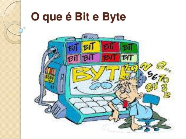 O que é Bit e Byte