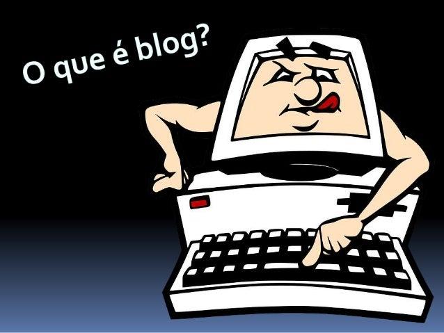 O blog, ou weblog é uma das ferramentas de  comunicação mais populares da internet. A pessoa  que administra o blog é cham...