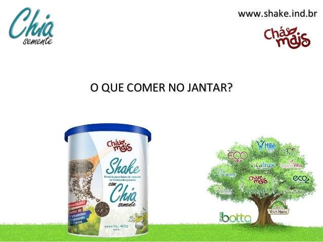 www.shake.ind.brO QUE COMER NO JANTAR?