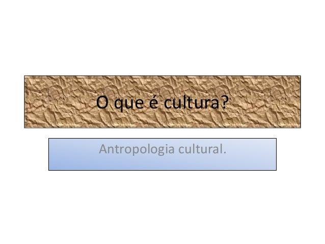 O que é cultura?  Antropologia cultural.