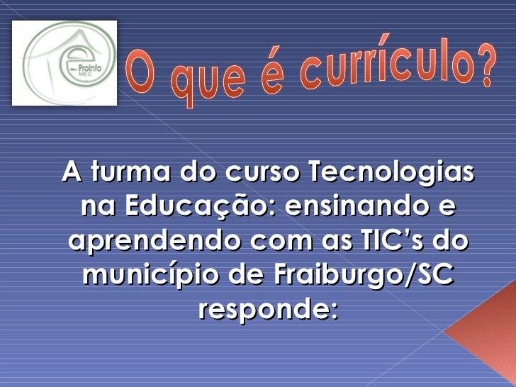 A turma do curso Tecnologias na Educação: ensinando e aprendendo com as TIC's do município de Fraiburgo/SC responde:
