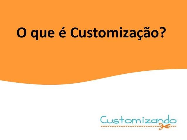 O que é Customização?