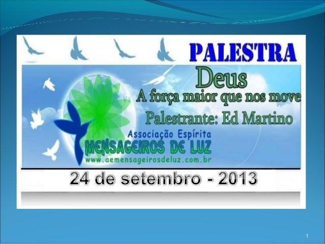 1 Deus A força maior que nos move Palestra – Edvaldo Martino 24 de setembro -2013