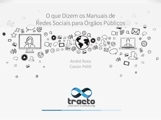 O que Dizem os Manuais de Redes Sociais para Órgãos Públicos André  Rosa   Cassio  Poli/