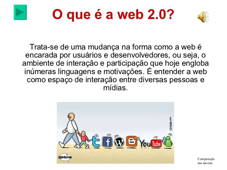 O que é a web 2.0? Trata-se de uma mudança na forma comoa webé encarada por usuários e desenvolvedores, ou seja, o ambie...