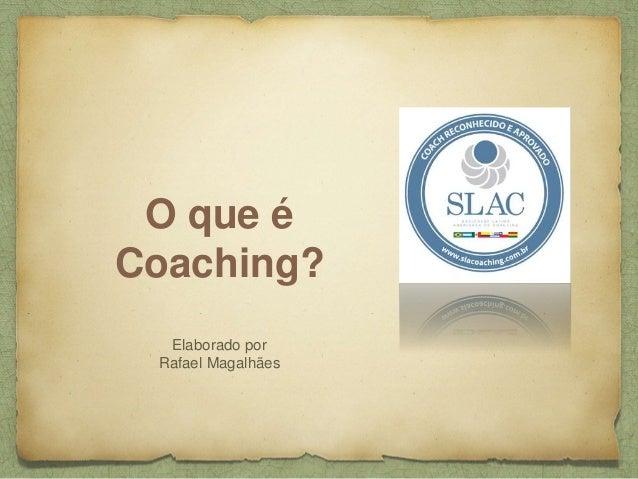 O que é Coaching? Elaborado por Rafael Magalhães