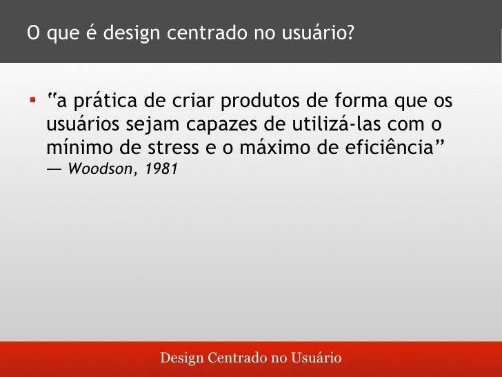 """O que é design centrado no usuário?       """"a prática de criar produtos de forma que os        usuários sejam capazes de u..."""